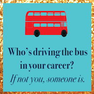 100 – Who's Driving Your Career Bus?
