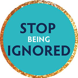 Stop Being Ignored